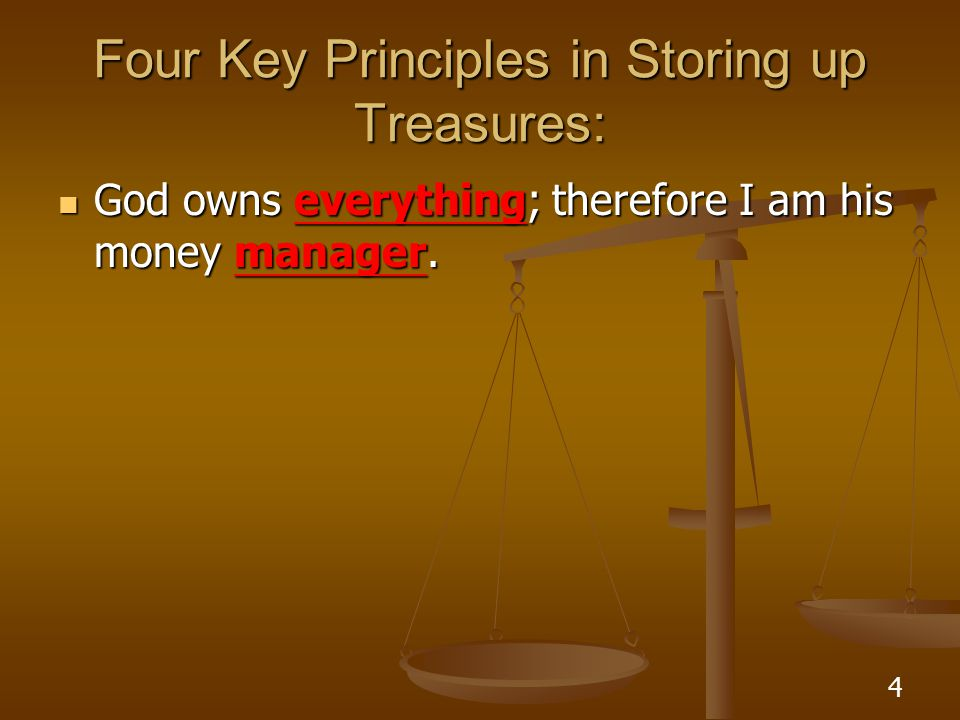 25 Four Key Principles in Storing up Treasures: God prospers me not to raise my standard of living, but to raise my standard of giving.