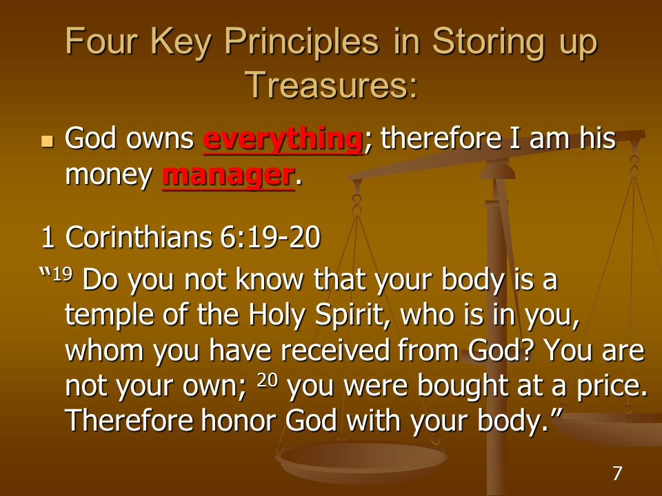 7 Four Key Principles in Storing up Treasures: God owns everything; therefore I am his money manager.