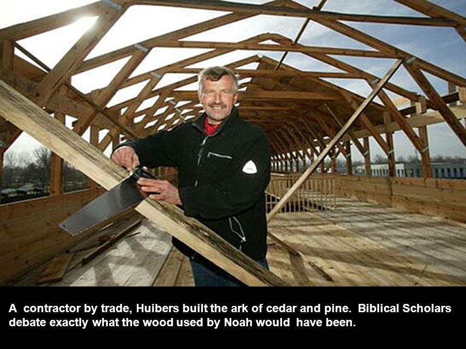 Huibers did the work mostly with his own hands, using modern tools and with occasional help from his son, Roy.