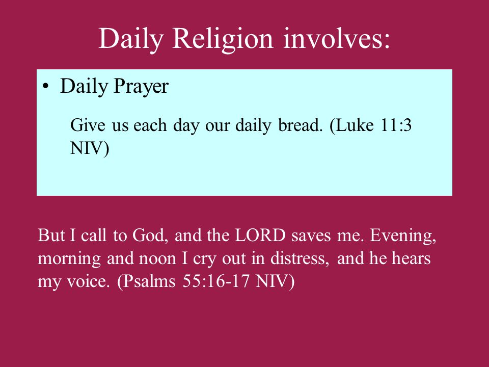Daily Religion involves: Daily Prayer But I call to God, and the LORD saves me.