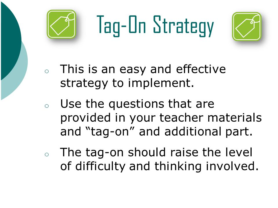 Tag-On Strategy o This is an easy and effective strategy to implement.