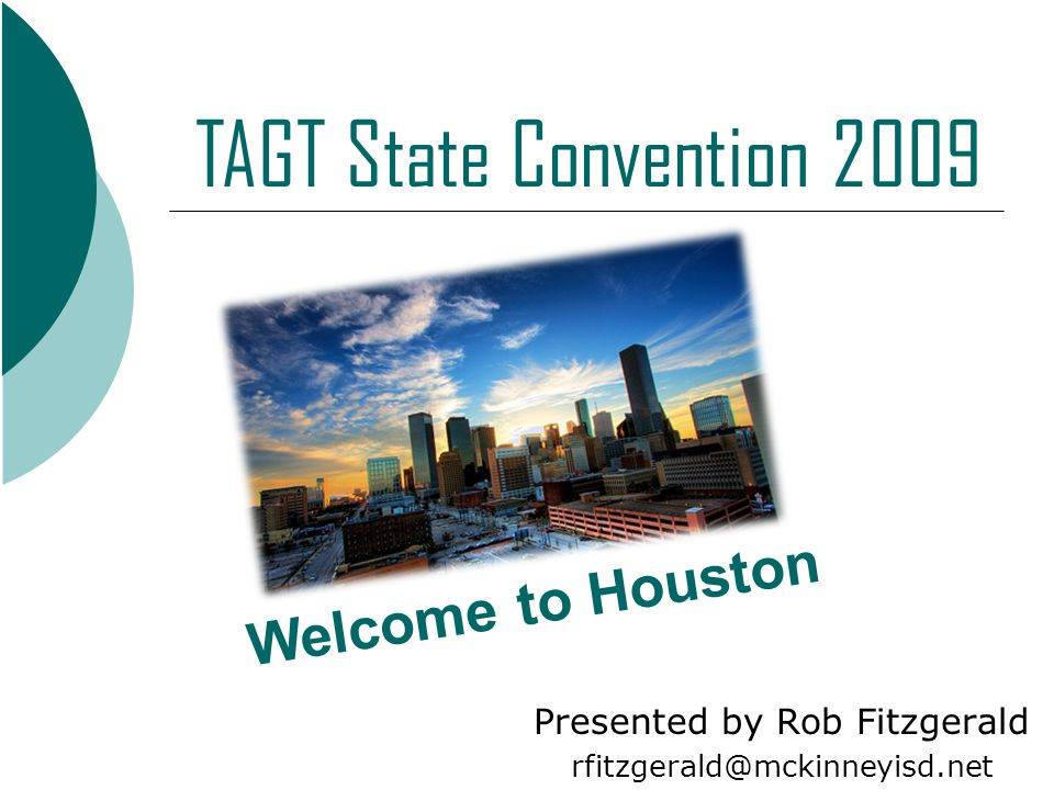 Presented by Rob Fitzgerald rfitzgerald@mckinneyisd.net Welcome to Houston TAGT State Convention 2009