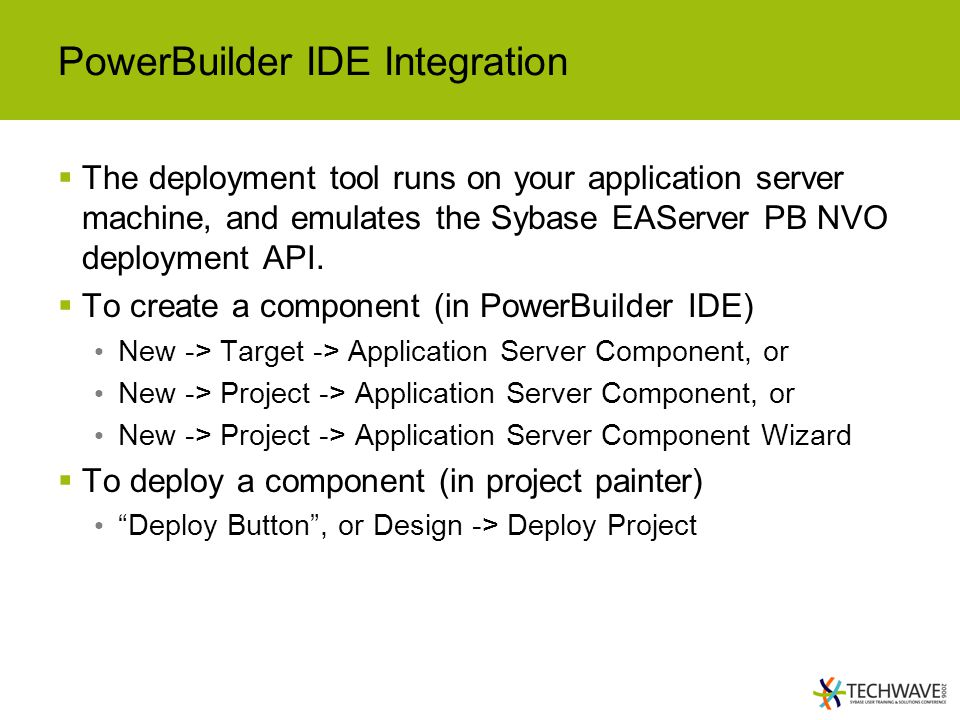 PowerBuilder IDE Integration  The deployment tool runs on your application server machine, and emulates the Sybase EAServer PB NVO deployment API.