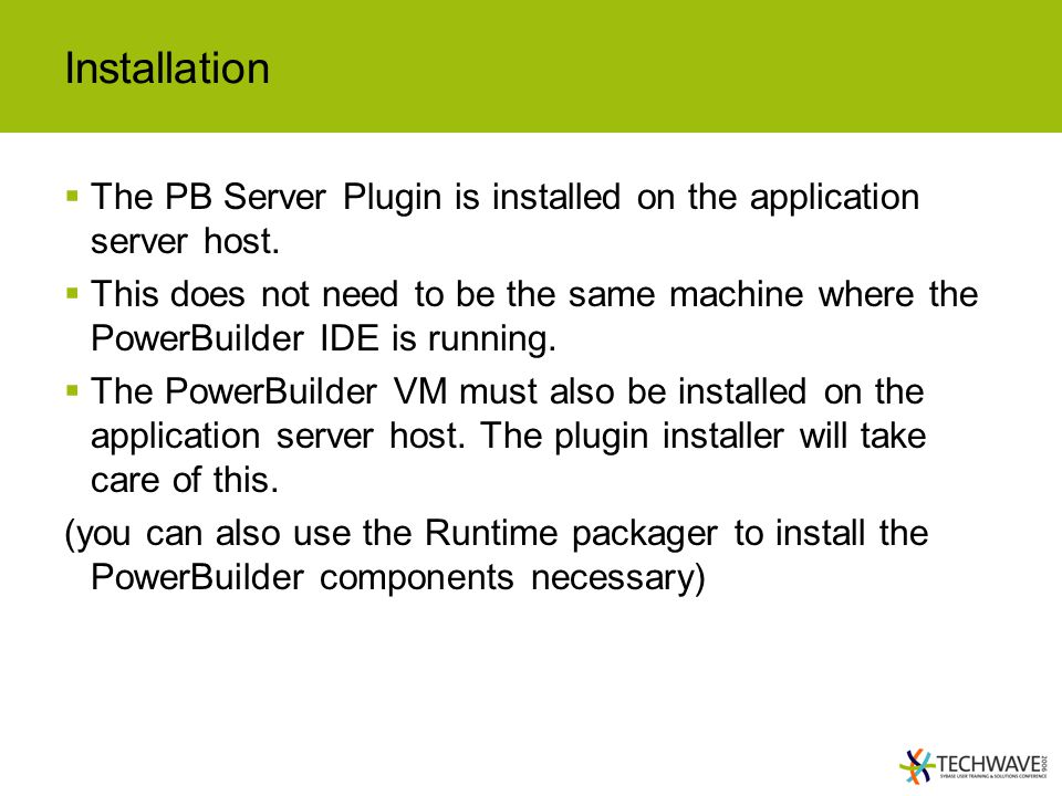 Installation  The PB Server Plugin is installed on the application server host.