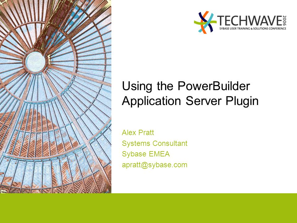 Using the PowerBuilder Application Server Plugin Alex Pratt Systems Consultant Sybase EMEA apratt@sybase.com