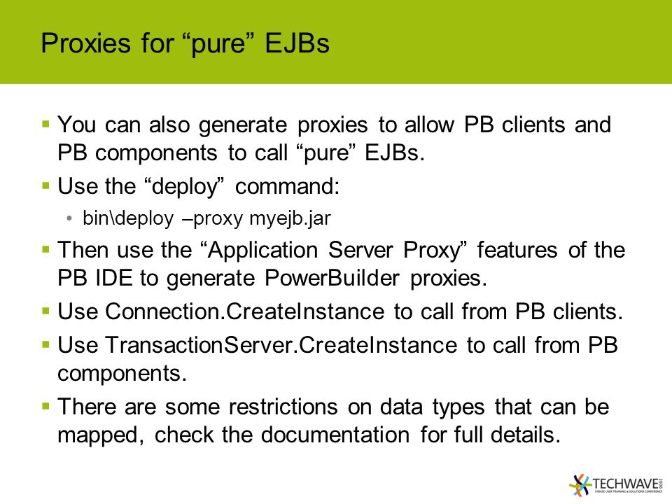 Proxies for pure EJBs  You can also generate proxies to allow PB clients and PB components to call pure EJBs.