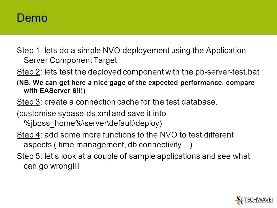 Demo Step 1: lets do a simple NVO deployement using the Application Server Component Target Step 2: lets test the deployed component with the pb-server-test.bat (NB.