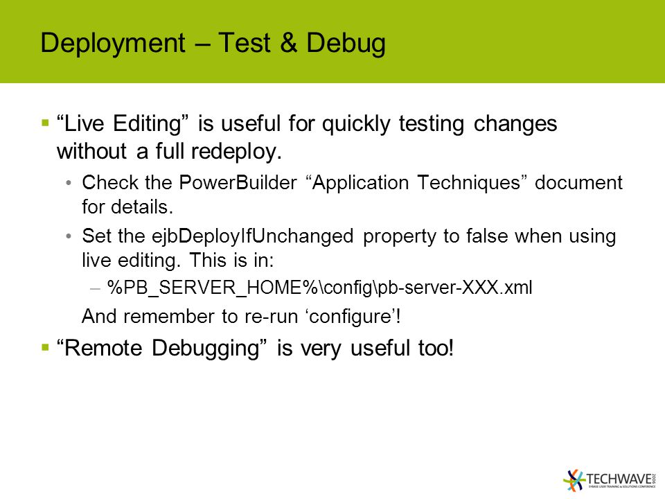 Deployment – Test & Debug  Live Editing is useful for quickly testing changes without a full redeploy.
