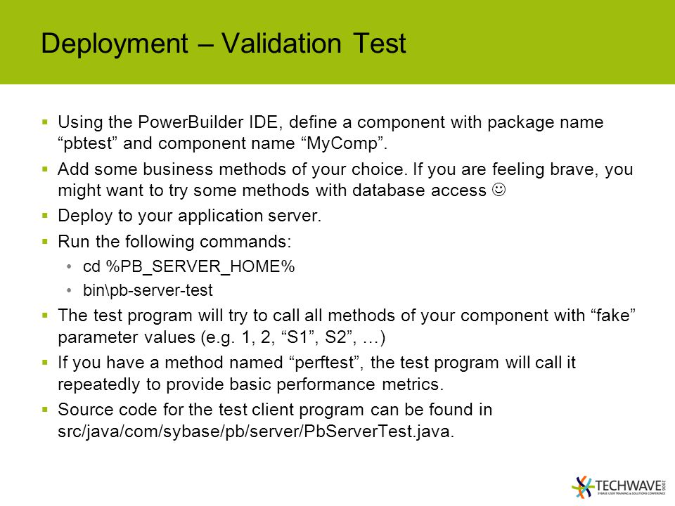 Deployment – Validation Test  Using the PowerBuilder IDE, define a component with package name pbtest and component name MyComp .