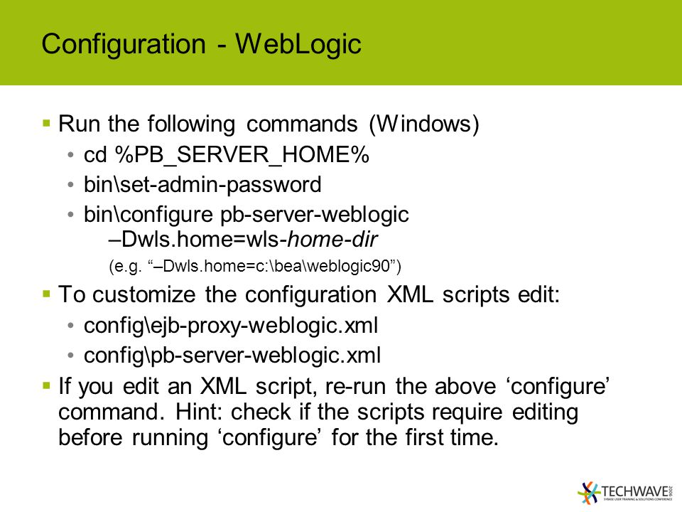 Configuration - WebLogic  Run the following commands (Windows) cd %PB_SERVER_HOME% bin\set-admin-password bin\configure pb-server-weblogic –Dwls.home=wls-home-dir (e.g.