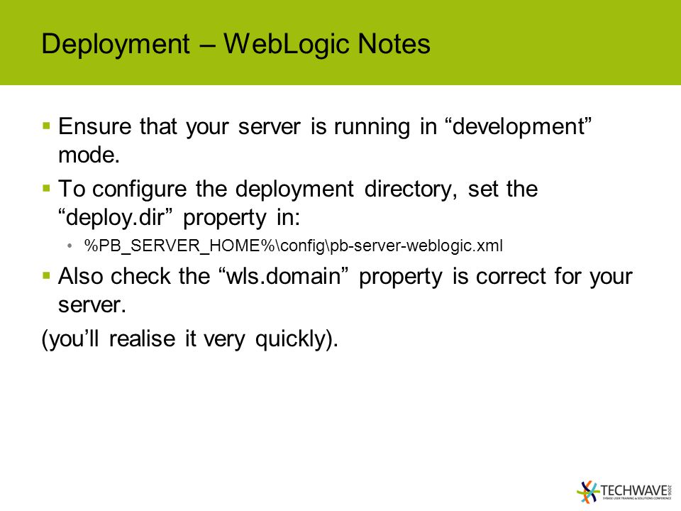 Deployment – WebLogic Notes  Ensure that your server is running in development mode.