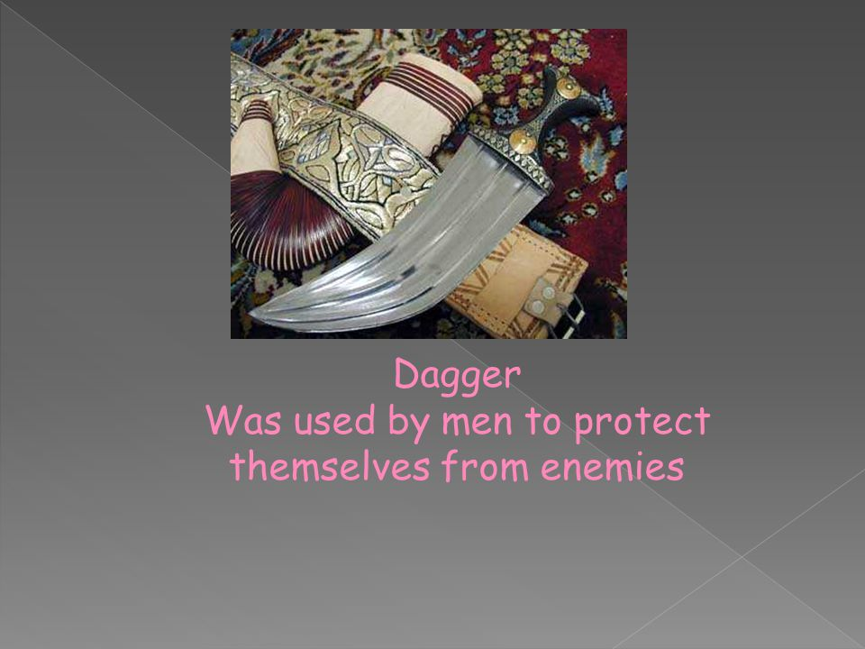 Dagger Was used by men to protect themselves from enemies