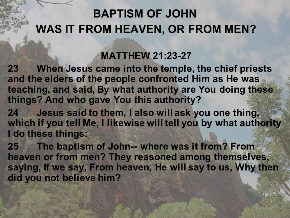 BAPTISM OF JOHN WAS IT FROM HEAVEN, OR FROM MEN.