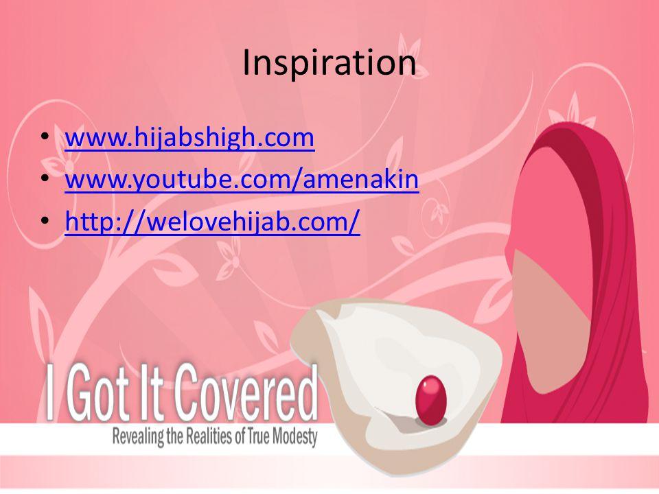 Inspiration www.hijabshigh.com www.youtube.com/amenakin http://welovehijab.com/