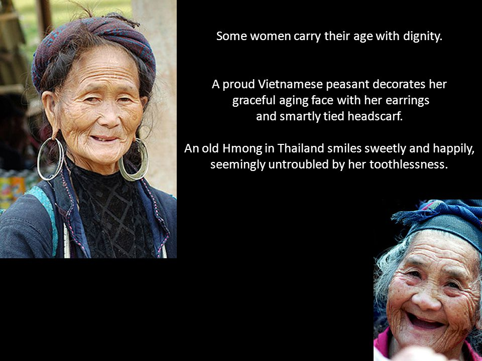 Some women carry their age with dignity.