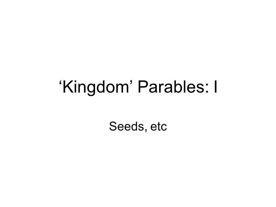 'Kingdom' Parables: I Seeds, etc