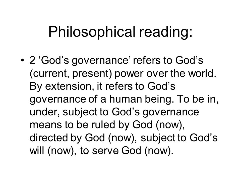 Philosophical reading: 2 'God's governance' refers to God's (current, present) power over the world.