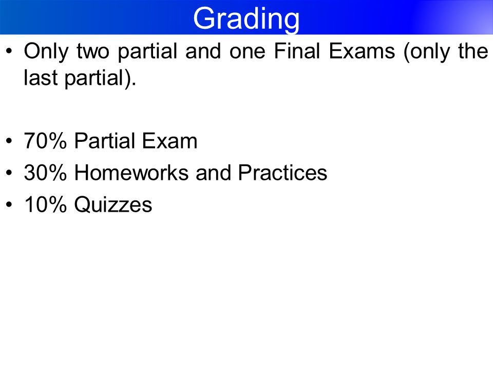 Grading Only two partial and one Final Exams (only the last partial).