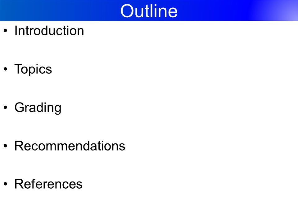 Outline Introduction Topics Grading Recommendations References