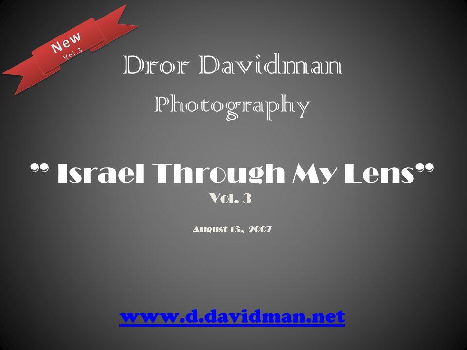 "Dror Davidman Photography "" Israel Through My Lens"" Vol. 3 August 13, 2007 www.d.davidman.net www.d.davidman.net"