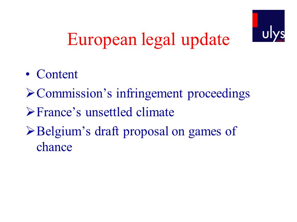 European legal update Content  Commission's infringement proceedings  France's unsettled climate  Belgium's draft proposal on games of chance