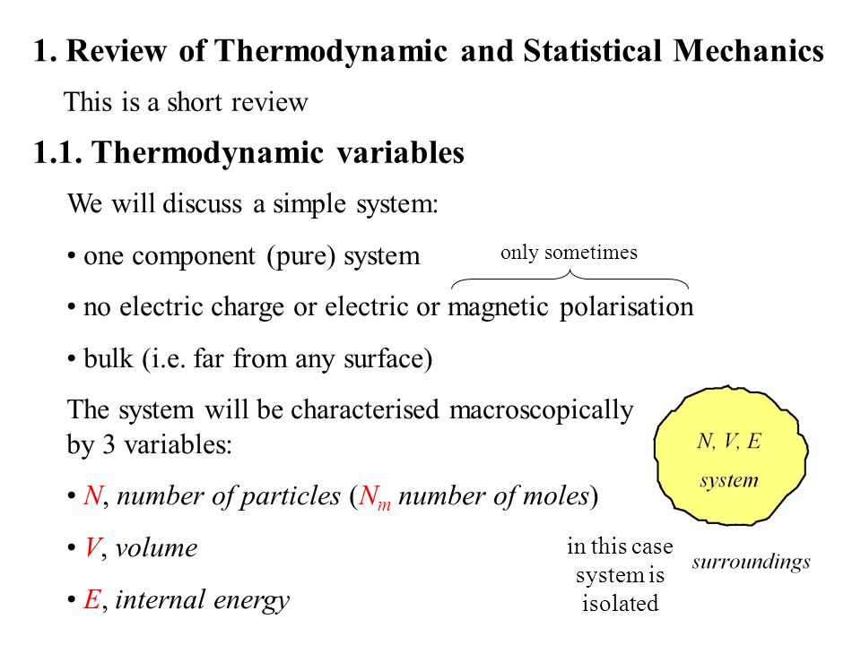 Types of thermodynamic variables: Extensive: proportional to system size Intensive: independent of system size Not all variables are independent.