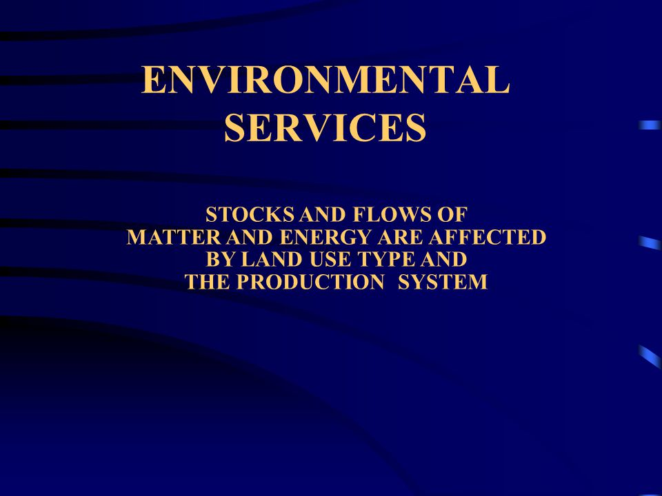 STOCKS AND FLOWS OF MATTER AND ENERGY ARE AFFECTED BY LAND USE TYPE AND THE PRODUCTION SYSTEM ENVIRONMENTAL SERVICES
