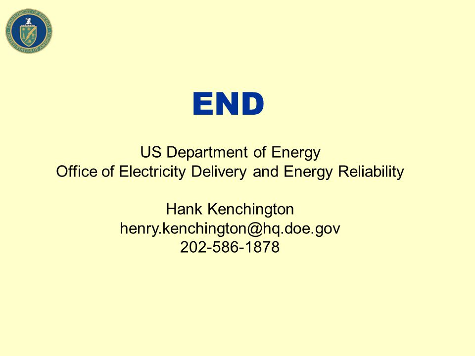 END US Department of Energy Office of Electricity Delivery and Energy Reliability Hank Kenchington henry.kenchington@hq.doe.gov 202-586-1878