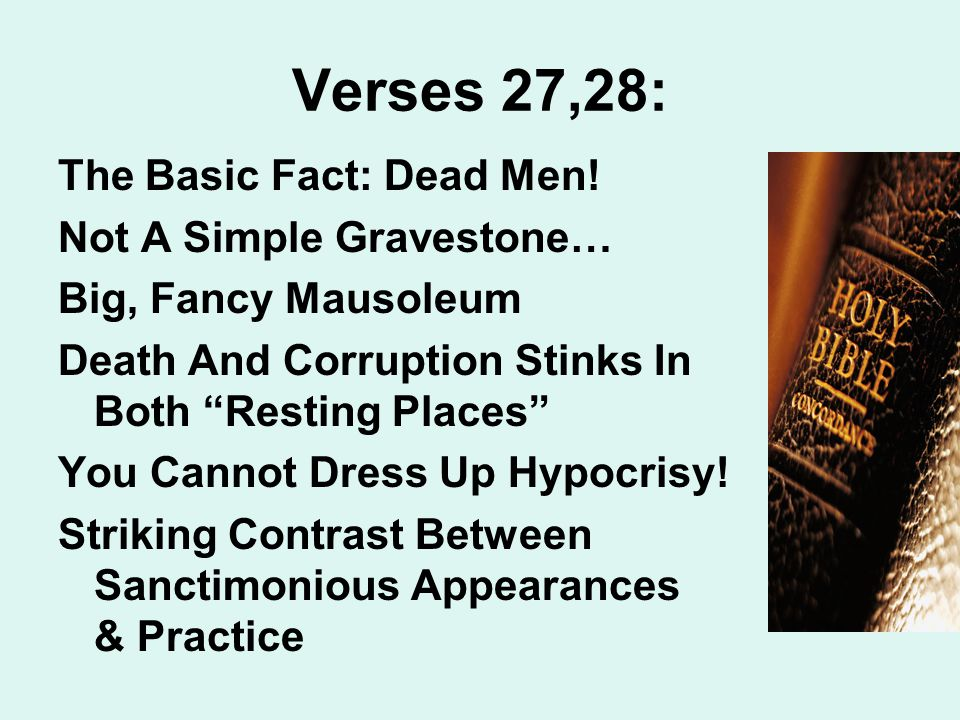 "Verses 27,28: The Basic Fact: Dead Men! Not A Simple Gravestone… Big, Fancy Mausoleum Death And Corruption Stinks In Both ""Resting Places"" You Cannot"