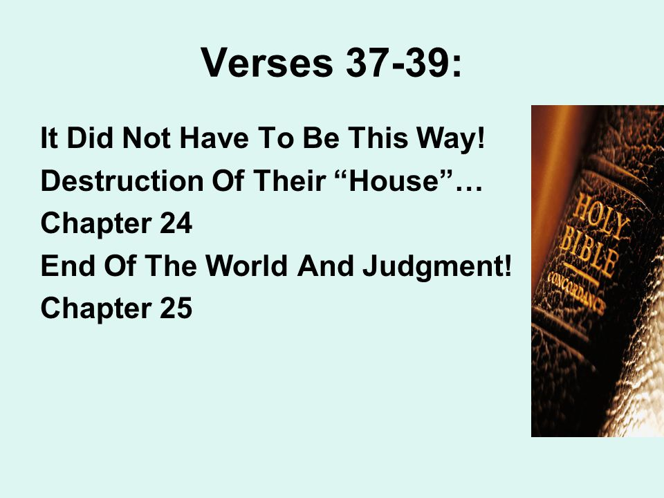 Verses 37-39: It Did Not Have To Be This Way.