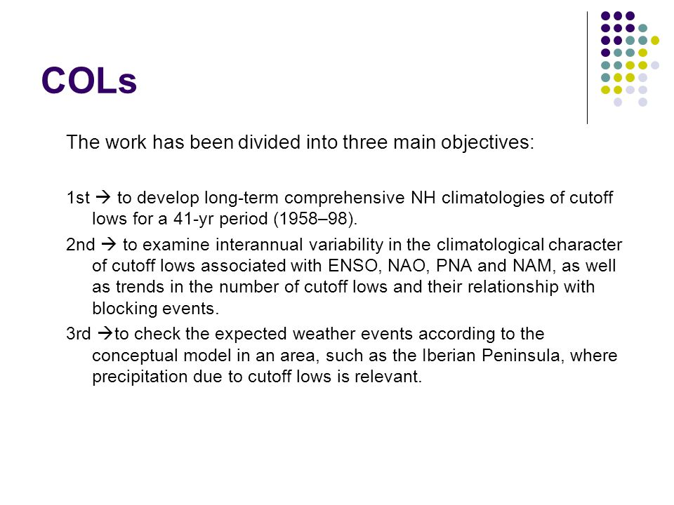 COLs The work has been divided into three main objectives: 1st  to develop long-term comprehensive NH climatologies of cutoff lows for a 41-yr period (1958–98).