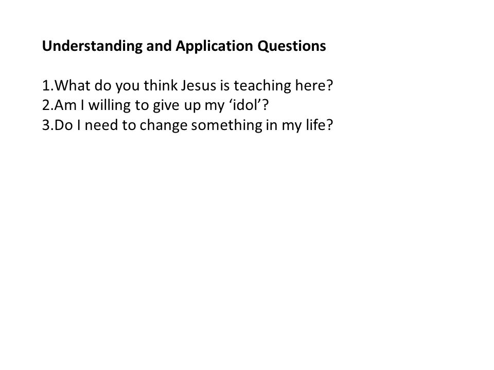 Understanding and Application Questions 1.What do you think Jesus is teaching here.