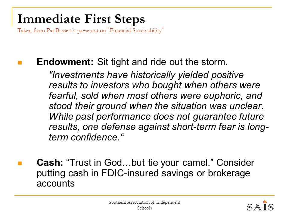 """Southern Association of Independent Schools Immediate First Steps Taken from Pat Bassett ' s presentation """" Financial Survivability """" Endowment: Sit t"""