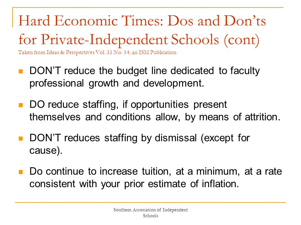 Southern Association of Independent Schools Hard Economic Times: Dos and Don'ts for Private-Independent Schools (cont) Taken from Ideas & Perspectives