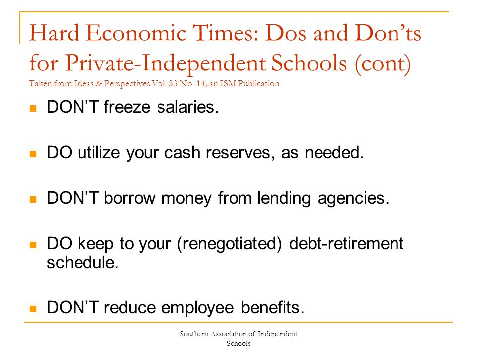 Southern Association of Independent Schools Hard Economic Times: Dos and Don'ts for Private-Independent Schools (cont) Taken from Ideas & Perspectives Vol.