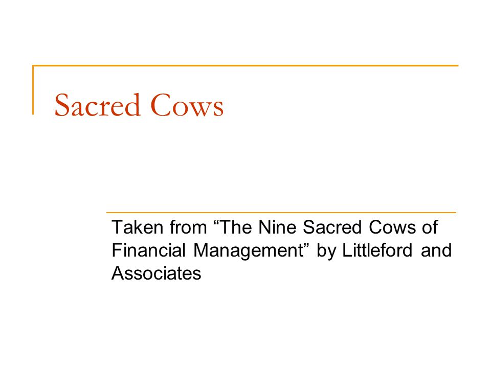 Sacred Cows Taken from The Nine Sacred Cows of Financial Management by Littleford and Associates