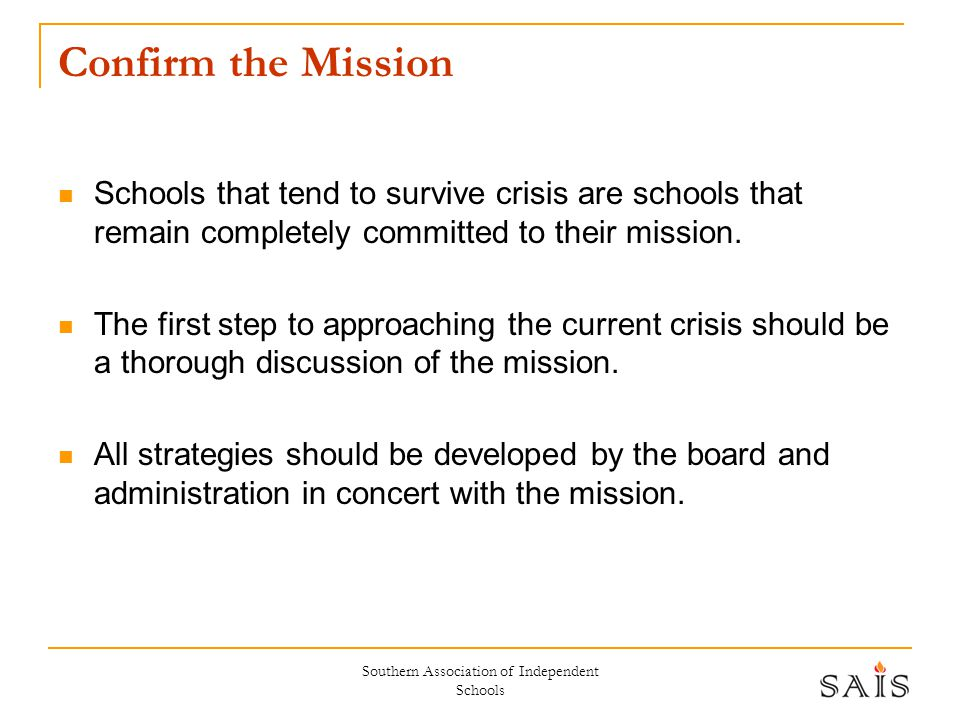 Southern Association of Independent Schools Confirm the Mission Schools that tend to survive crisis are schools that remain completely committed to th