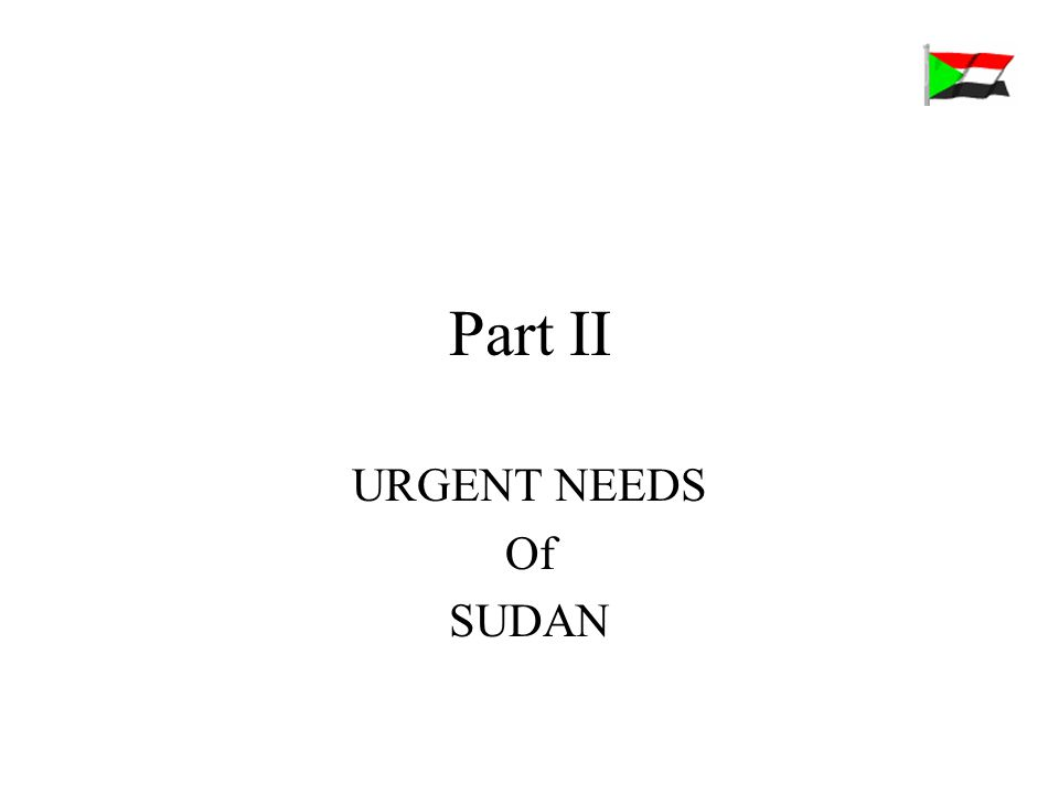 Part II URGENT NEEDS Of SUDAN