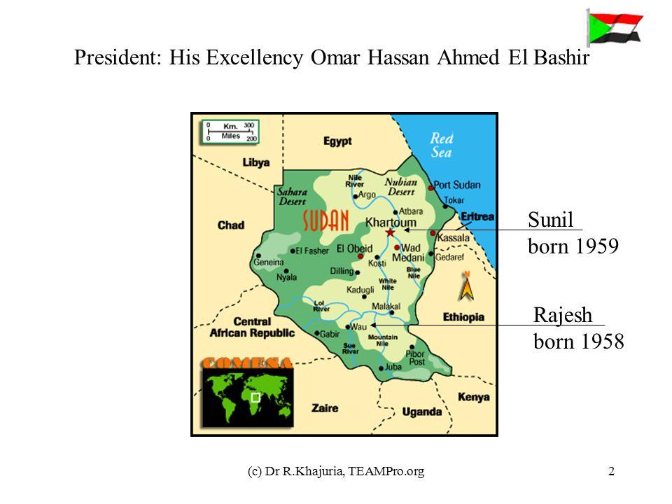 (c) Dr R.Khajuria, TEAMPro.org2 President: His Excellency Omar Hassan Ahmed El Bashir Sunil born 1959 Rajesh born 1958