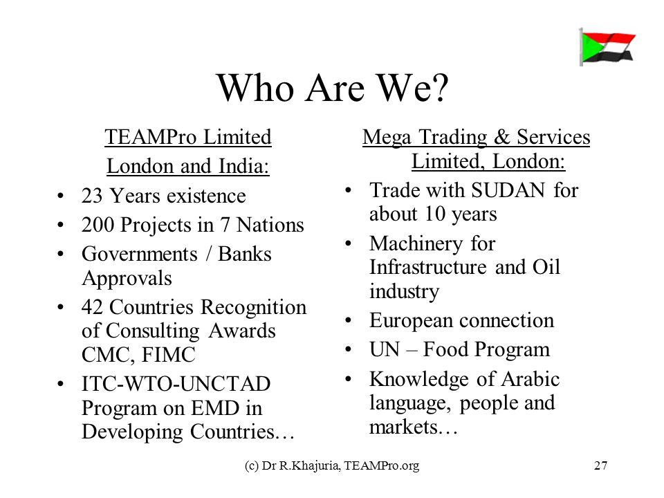 (c) Dr R.Khajuria, TEAMPro.org27 Who Are We? TEAMPro Limited London and India: 23 Years existence 200 Projects in 7 Nations Governments / Banks Approv