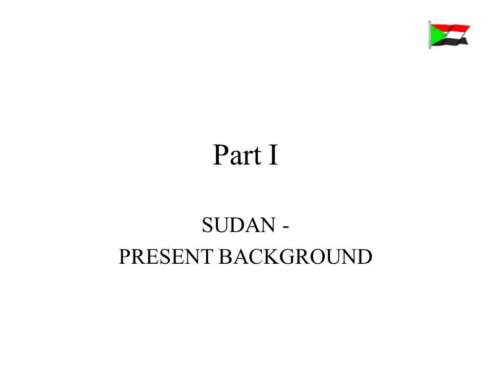 Part I SUDAN - PRESENT BACKGROUND