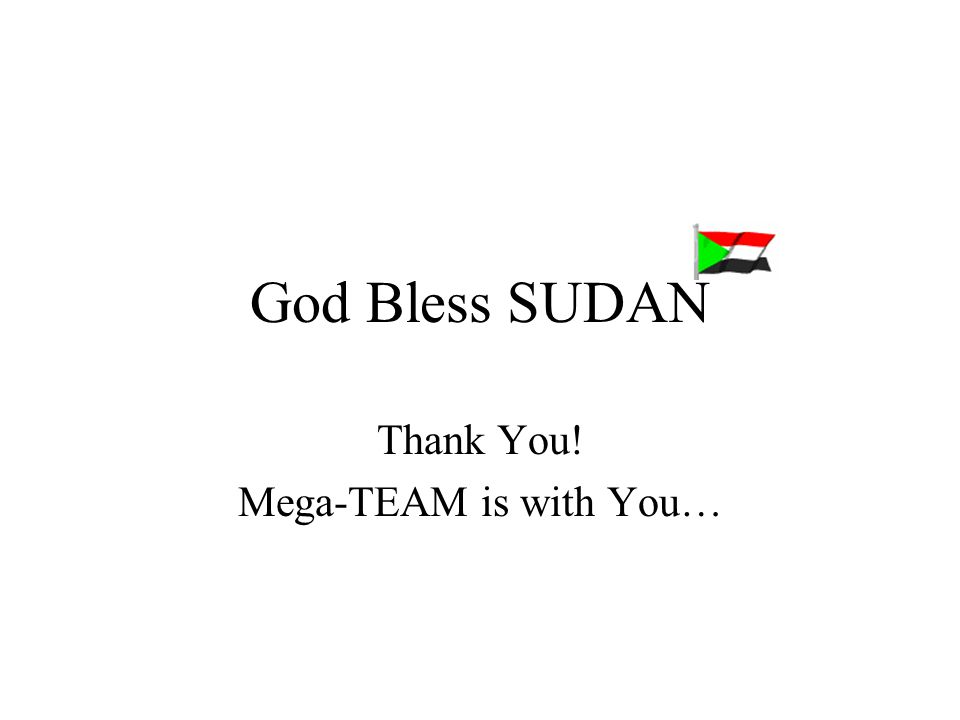 God Bless SUDAN Thank You! Mega-TEAM is with You…