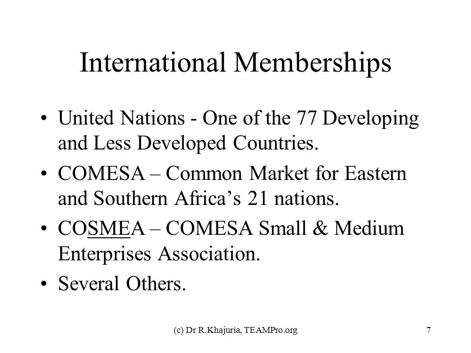 (c) Dr R.Khajuria, TEAMPro.org7 International Memberships United Nations - One of the 77 Developing and Less Developed Countries. COMESA – Common Mark