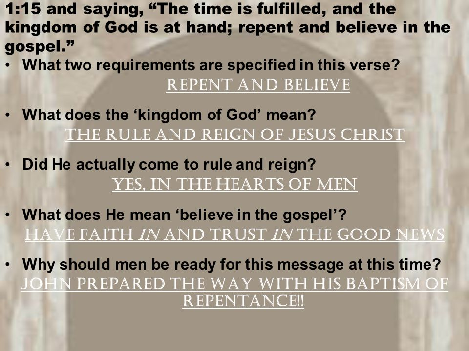 1:15 and saying, The time is fulfilled, and the kingdom of God is at hand; repent and believe in the gospel. What two requirements are specified in this verse.