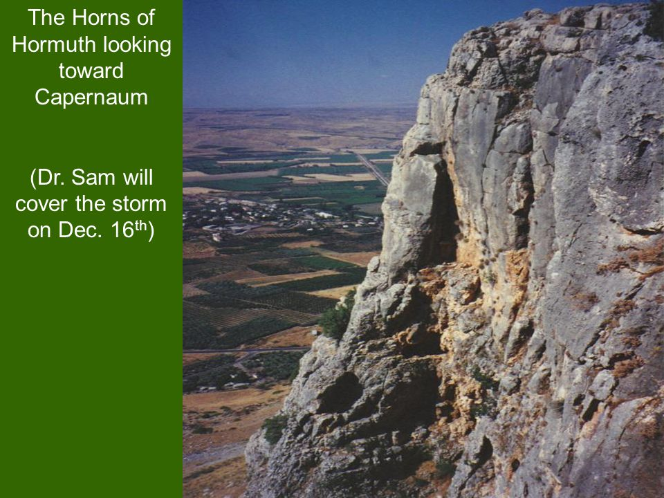 The Horns of Hormuth looking toward Capernaum (Dr. Sam will cover the storm on Dec. 16 th )