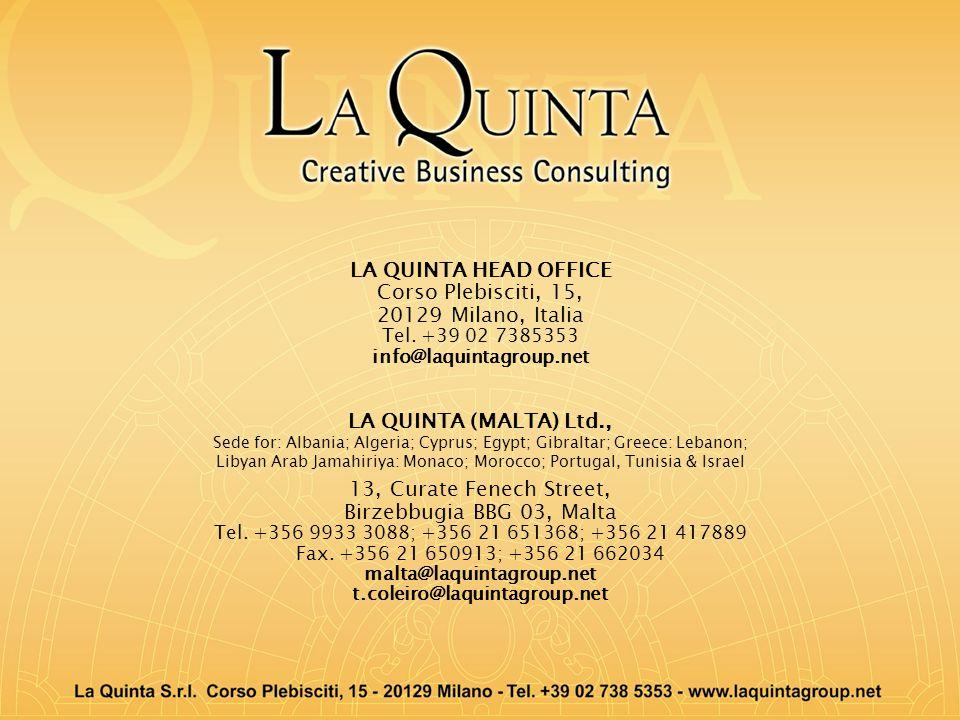 LA QUINTA HEAD OFFICE Corso Plebisciti, 15, 20129 Milano, Italia Tel. +39 02 7385353 info@laquintagroup.net LA QUINTA (MALTA) Ltd., Sede for: Albania;