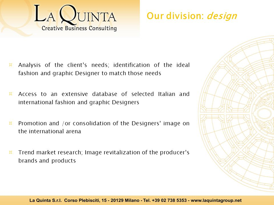  Analysis of the client's needs; identification of the ideal fashion and graphic Designer to match those needs  Access to an extensive database of s