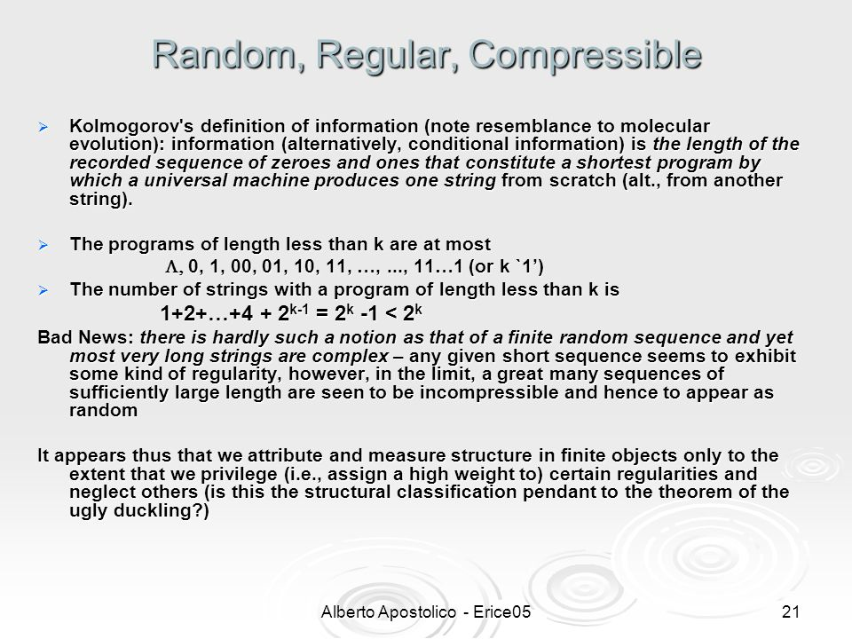 Alberto Apostolico - Erice0520 Random, Regular, Compressible  Measuring structure in finite objects presupposes the ability to measure randomness in such objects.