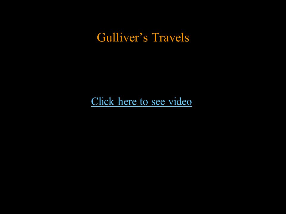 Click here to see video Gulliver's Travels