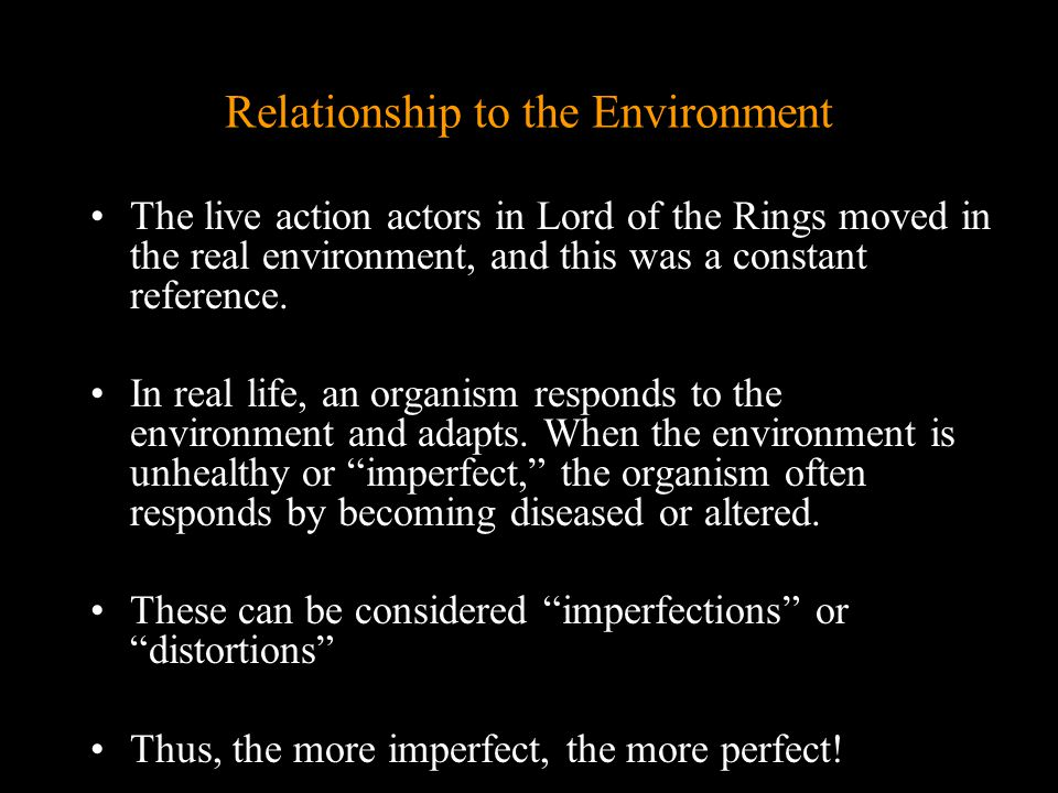 Relationship to the Environment The live action actors in Lord of the Rings moved in the real environment, and this was a constant reference.